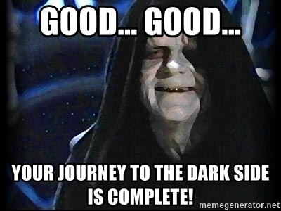 good-good-your-journey-to-the-dark-side-is-complete